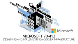 Microsoft 70-413 Designing and Implementing a Server Infrastructure